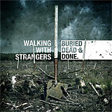 Walking With Strangers: Buried, Dead and Done